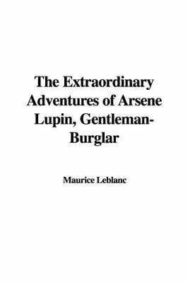 The Extraordinary Adventures of Arsne Lupin, Gentleman-Burglar by Maurice Leblanc