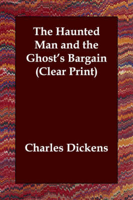 The Haunted Man and the Ghost's Bargain (Clear Print) by Charles Dickens