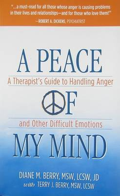 A Peace of My Mind: A Theapist's Guide to Handling Anger and Other Difficult Emotions by Diane M Berry