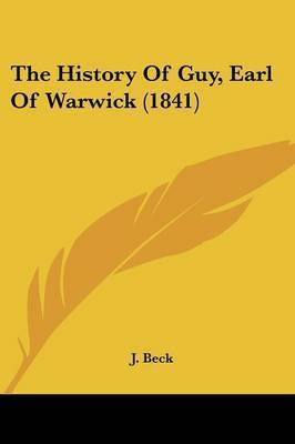 The History Of Guy, Earl Of Warwick (1841) by J Beck