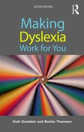 Making Dyslexia Work for You by Vicki Goodwin