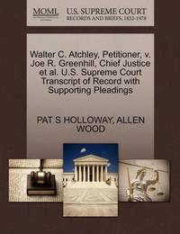 Walter C. Atchley, Petitioner, V. Joe R. Greenhill, Chief Justice et al. U.S. Supreme Court Transcript of Record with Supporting Pleadings by Pat S Holloway