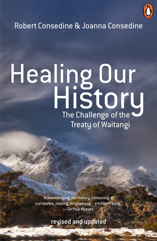 Healing Our History: The Challenge of the Treaty of Waitangi by Robert Consedine