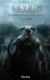 Elder Scrolls V Skyrim Unofficial Game Guide by The Yuw