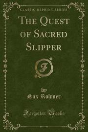 The Quest of Sacred Slipper (Classic Reprint) by Sax Rohmer