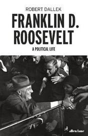 Franklin D. Roosevelt by Robert Dallek