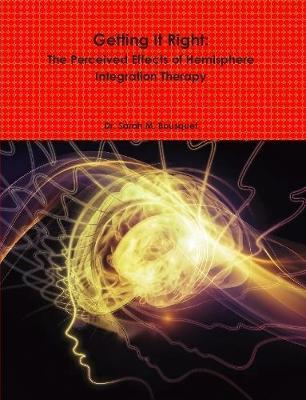 Getting it Right: the Perceived Effects of Hemisphere Integration Therapy by Sarah M. Bousquet