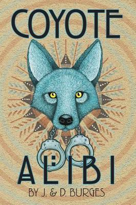 Coyote Alibi by J and D Burges