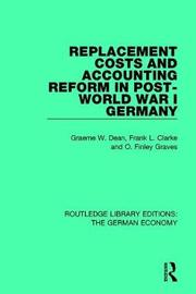 Replacement Costs and Accounting Reform in Post-World War I Germany by Graeme Dean