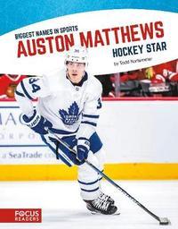Biggest Names in Sport: Auston Matthews, Hockey Star by Todd Kortemeier