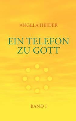 Ein Telefon Zu Gott Band 1 by Angela Heider image