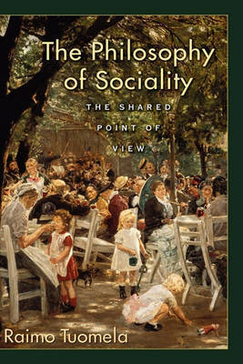 The Philosophy of Sociality by Raimo Tuomela
