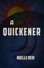 A Quickener by Noelle Reid