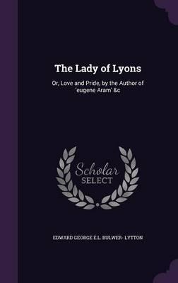 The Lady of Lyons by Edward George E.L . Bulwer- Lytton image
