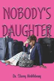 Nobody's Daughter by Dr Stacey Nickleberry