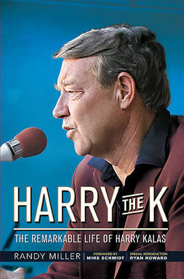 Harry the K: The Remarkable Life of Harry Kalas by Randy Miller image