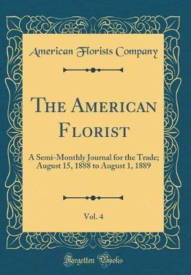 The American Florist, Vol. 4 by American Florists Company image