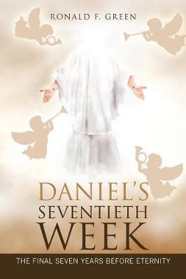 Daniel's Seventieth Week by Ronald F Green