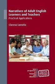 Narratives of Adult English Learners and Teachers by Clarena Larrotta