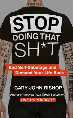 Stop Doing That Sh*t by Gary John Bishop image