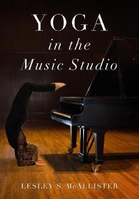 Yoga in the Music Studio by Lesley S. McAllister