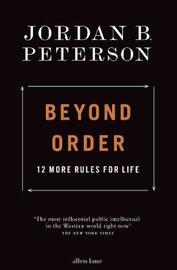 Beyond Order: 12 More Rules for Life by Jordan B Peterson