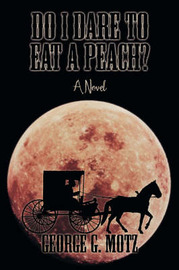 Do I Dare to Eat a Peach? by George , G. Motz