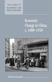 Economic Change in China, c.1800-1950 by Philip Richardson