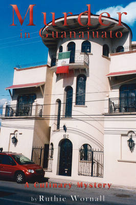 Murder in Guanajuato by Ruthie Wornall