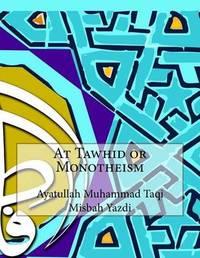 At Tawhid or Monotheism by Ayatullah Muhammad Taqi Misbah Yazdi image