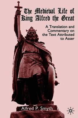 The Medieval Life of King Alfred the Great by A Smyth
