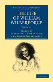 The The Life of William Wilberforce 5 Volume Set The Life of William Wilberforce: Volume 2 by William Wilberforce