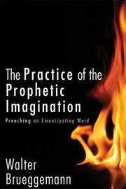 The Practice of Prophetic Imagination by Walter Brueggemann
