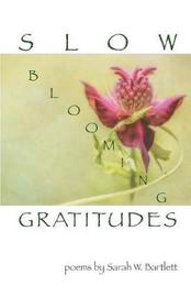 Slow Blooming Gratitudes by Sarah Bartlett