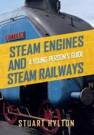 Steam Engines and Steam Railways by Stuart Hylton