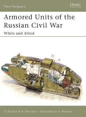 Armoured Units of the Russian Civil War: Pt.1 by David Bullock