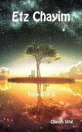 Etz Chayim - The Tree of Life - Tome 8 of 12 by Chayim Vital