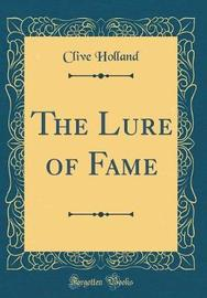 The Lure of Fame (Classic Reprint) by Clive Holland image
