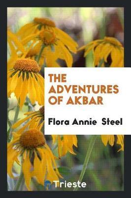 The Adventures of Akbar by Flora Annie Steel