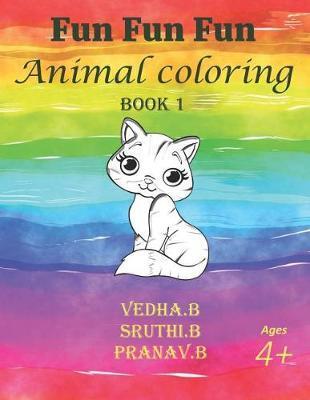 Fun Fun Fun - Animal Coloring Book 1 by Sruthi B