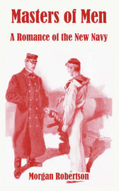 Masters of Men: A Romance of the New Navy by Morgan Robertson image