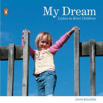 My Dream: Listen to Kiwi Children by John Bougen