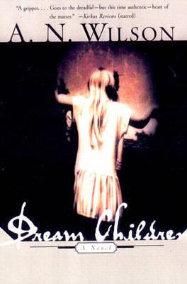 Dream Children by A.N. Wilson