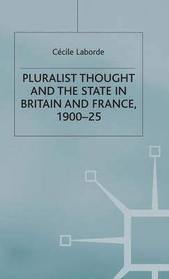 Pluralist Thought and the State in Britain and France, 1900-25 by Cecile Laborde