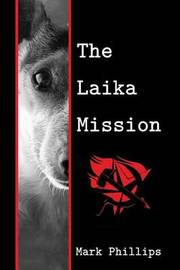 The Laika Mission by Mark Phillips