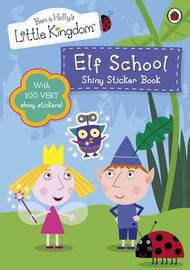Ben and Holly's Little Kingdom: Elf School Shiny Sticker Book by Ladybird