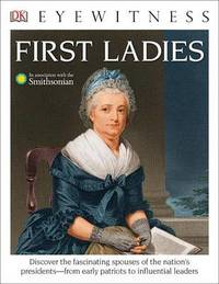 DK Eyewitness Books: First Ladies by Amy Pastan