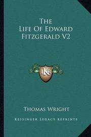 The Life of Edward Fitzgerald V2 by Thomas Wright )