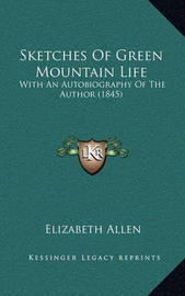 Sketches of Green Mountain Life: With an Autobiography of the Author (1845) by Elizabeth Allen