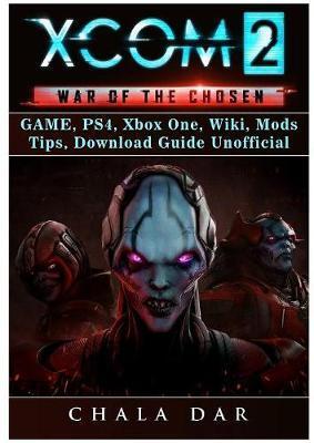 Xcom 2 War of the Chosen Game, Ps4, Xbox One, Wiki, Mods